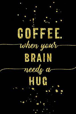Digital Art - Text Art Gold Coffee - When Your Brain Needs A Hug by Melanie Viola