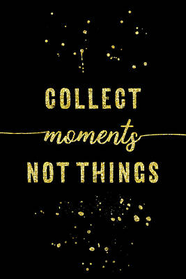 Digital Art - Text Art Gold Collect Moments Not Things by Melanie Viola