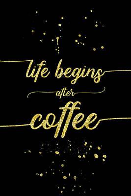 Digital Art - Text Art Gold Life Begins After Coffee  by Melanie Viola