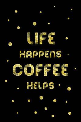 Digital Art - Text Art Gold Life Happens Coffee Helps by Melanie Viola