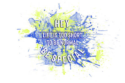 Text Art Life Is Too Short To Be Normal - Be Special Art Print by Melanie Viola