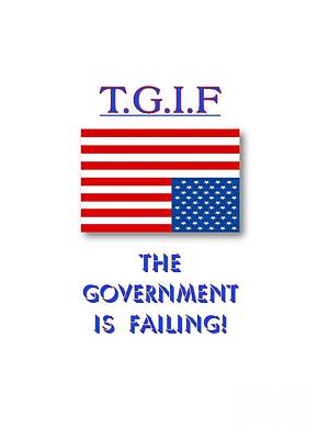 Digital Art - Tgif  Government Is Failing by Methune Hively