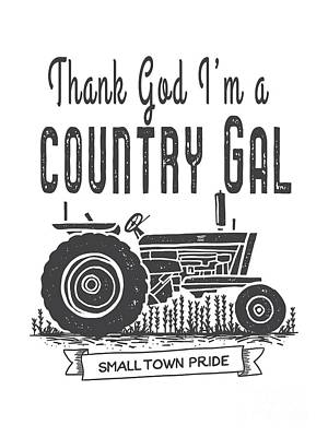 Digital Art - Thank God I Am A Country Gal by Edward Fielding