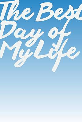 Art Poster Digital Art - The Best Day Of My Life by Cortney Herron