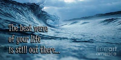 Best Ocean Photograph - The Best Wave Of Your Life Is Still Out There by Edward Fielding