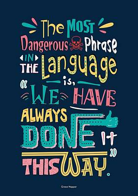 Starts Digital Art - The Most Dangerous Phrase In The Language Is We Have Always Done It This Way Quotes Poster by Lab No 4