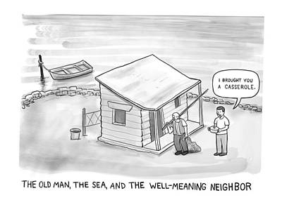 Drawing - The Old Man, The Sea And The Well-meaning Neighbor by Paul Noth