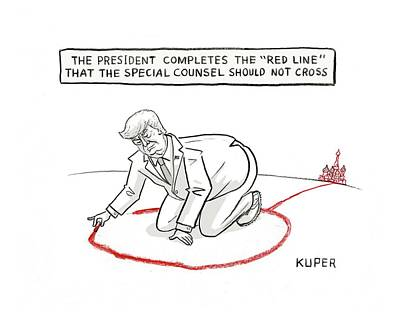 Drawing - The President Completes The Red Line That The Special Counsel Should Not Cross by Peter Kuper
