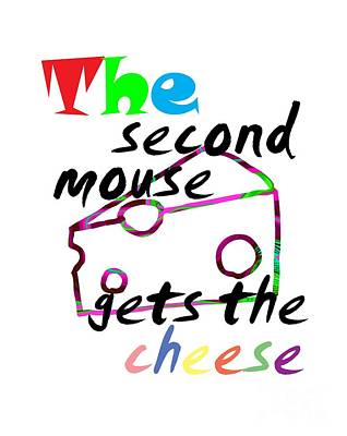 The Second Mouse Gets The Cheese Art Print