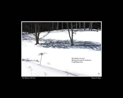Photograph - The Shadows We Cast Haiku Poster by Wayne King