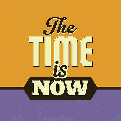 The Time Is Now Art Print by Naxart Studio