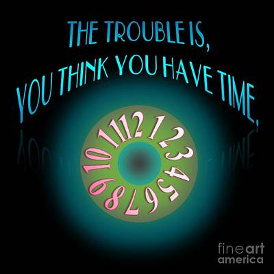 The Trouble Is You Think You Have Time Original
