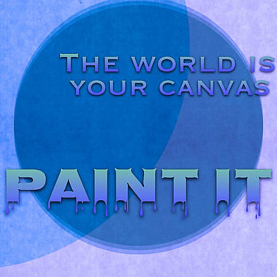 Digital Art - The World Is Your Canvas Paint It - Art For Artists Series by Susan Maxwell Schmidt