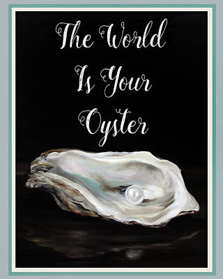 Sparrow Mixed Media - The World Is Your Oyster by Mary Sparrow