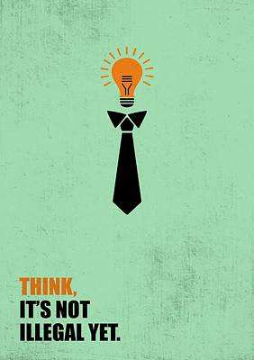 Think Digital Art - Think Not Illegal Yet Business Quotes Poster by Lab No 4
