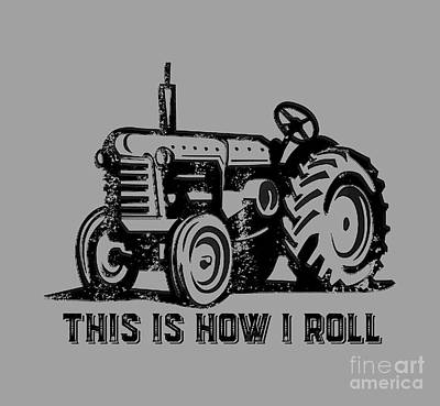 Farming Drawing - This Is How I Roll Tee by Edward Fielding