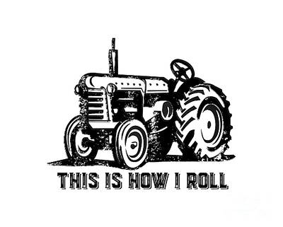 T-shirt Designs Drawing - This Is How I Roll Tractor by Edward Fielding