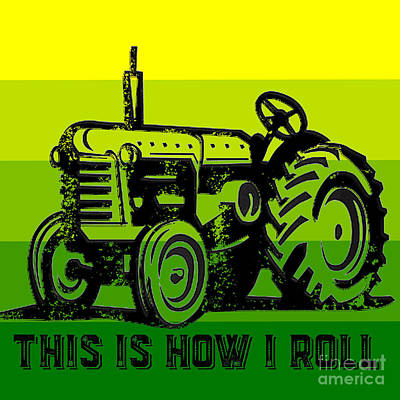 Drawing - This Is How I Roll Tractor Tee by Edward Fielding