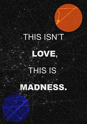 Painting - This Isnt Love This Is Madness Space Poster by IamLoudness Studio
