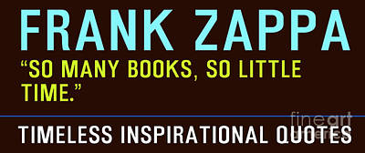 Frank Zappa Painting - Timeless Inspirational Quotes - Frank Zappa by Celestial Images