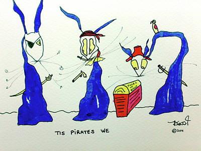 Tisart Drawing - Tis Pirates We by Tis Art