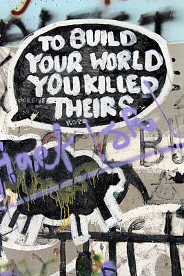 Photograph - To Build Your World You Killed Theirs by Munir Alawi