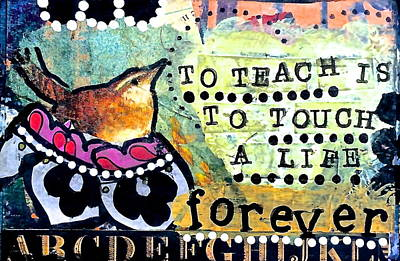 To Teach Is To Touch A Life Forever Art Print by Kathy Donner Parara