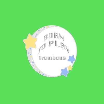 Photograph - Trombone Born To Play Trombone 5675.02 by M K Miller