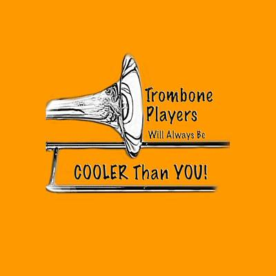 Photograph - Trombone Players Are Cooler Than You by M K Miller