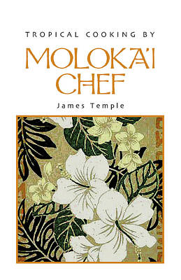 Cookbook Digital Art - Tropical Cooking By Molokai Chef James Temple by James Temple