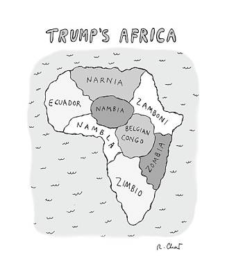 Drawing - Trumps Africa by Roz Chast