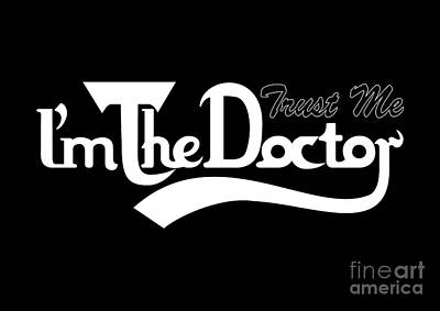 Digital Art - Trust Me Im The Doctor Typograph Old Style by Three Second