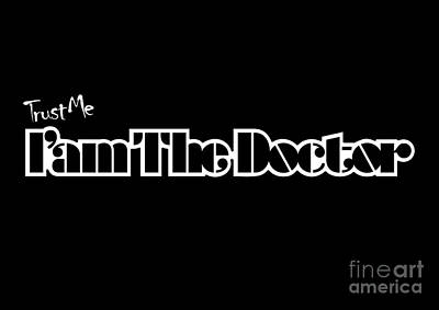 Digital Art - Trust Me Im The Doctor Typograph Retro Style by Three Second