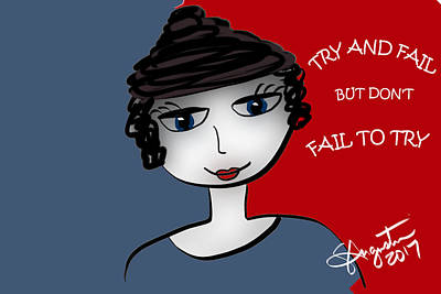 Try And Fail But Don't Fail To Try Print by Sharon Augustin