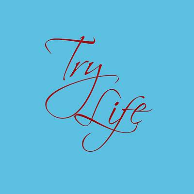 Digital Art - Try Life 1 by M K Miller