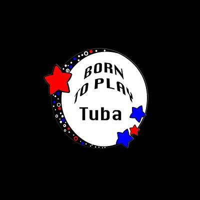 Photograph - Tuba Born To Play Tuba 5678.02 by M K Miller