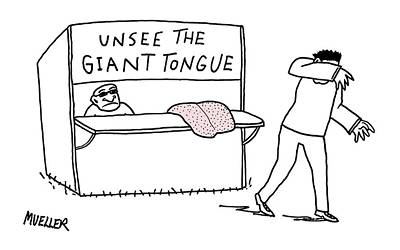 Drawing - Unsee The Giant Tongue by Peter Mueller