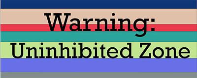 Digital Art - Warning Uninhibited Zone by Good Taste Art