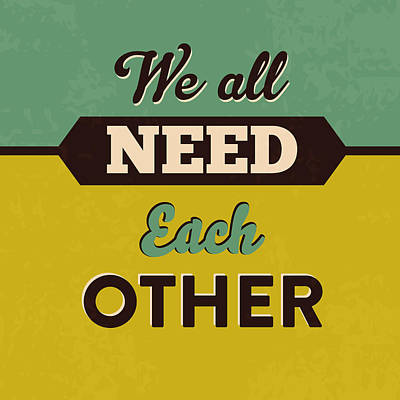 We All Need Each Other Art Print by Naxart Studio
