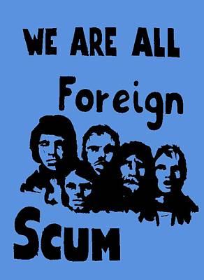 We Are All Foreign Scum Art Print by Otis Porritt