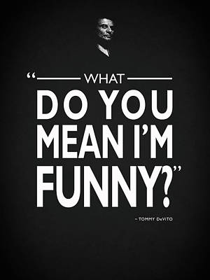 Robert De Niro Photograph - What Do You Mean Im Funny by Mark Rogan