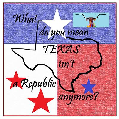 Painting - What Do You Mean Texas Isn't A Republic by Eloise Schneider