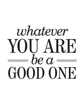 Whatever You Are, Be A Good One Art Print