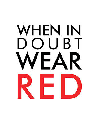 Mixed Media - When In Doubt, Wear Red - Minimalist Print - Typography - Quote Poster by Studio Grafiikka