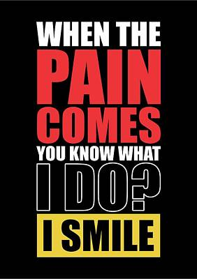Shirt Digital Art - When The Pain Comes You Know What I Do? I Smile Gym Inspirational Quotes Poster by Lab No 4