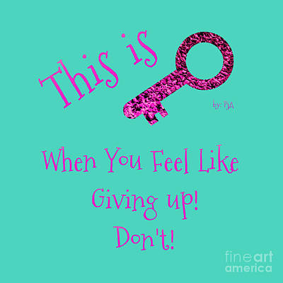 Digital Art - When You Feel Like Giving Up Don't by Rachel Hannah