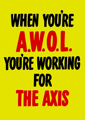 Painting - When You're Awol You're Working For The Axis by War Is Hell Store