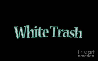 White Trash Tee Art Print by Edward Fielding