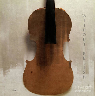 Violin Wall Art - Photograph - Without Relish  by Steven Digman