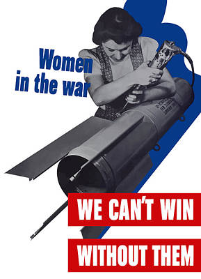Vintage Mixed Media - Women In The War - We Can't Win Without Them by War Is Hell Store